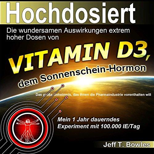 Hochdosiert - Die wundersamen Auswirkungen extrem hoher Dosen von Vitamin D3 Titelbild