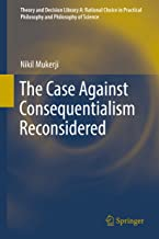 The Case Against Consequentialism Reconsidered (Theory and Decision Library A: Book 51)