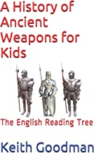 A History of Ancient Weapons for Kids: The English Reading Tree