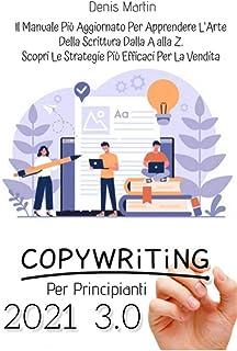 Copywriting Per Principianti 3.0; Il Manuale Più Aggiornato Per Apprendere L'arte Della Scrittura Dalla A alla Z. Scopri L...