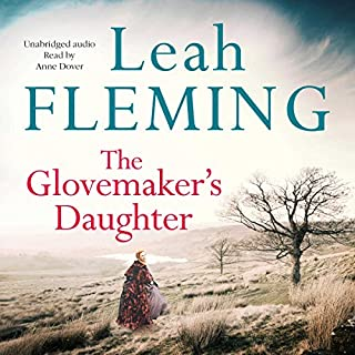 The Glovemaker's Daughter                   By:                                                                                                                                 Leah Fleming                               Narrated by:                                                                                                                                 Anne Dover                      Length: 13 hrs and 33 mins     6 ratings     Overall 4.3
