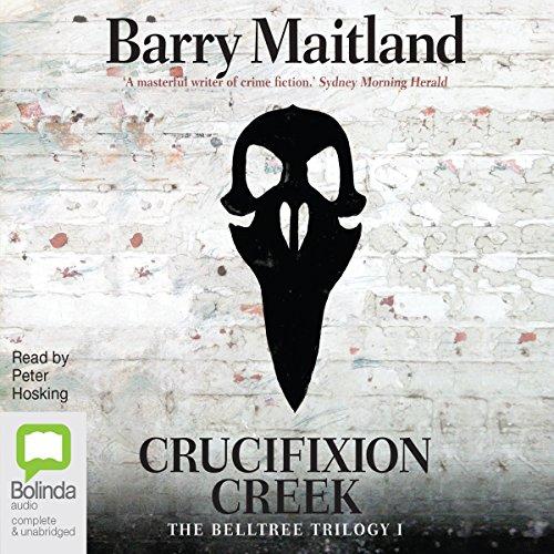 Crucifixion Creek: The Belltree Trilogy, Book 1