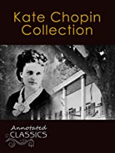 Kate Chopin: Complete Collection of Works with analysis and historical background (Annotated and Illustrated) (Annotated Classics) (English Edition)