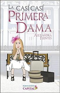 La casi casi Primera Dama (Spanish Edition)