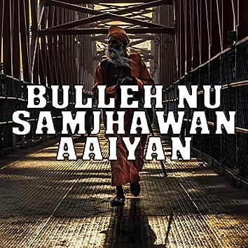 Bulleh Nu Samjhawan Aaiyan
