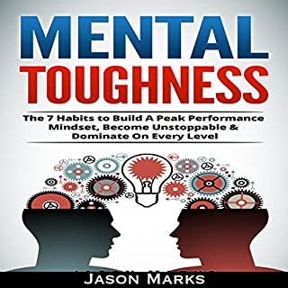 Mental Toughness: The 7 Habits to Build a Peak Performance Mindset, Become Unstoppable, & Dominate on Every Level cover art
