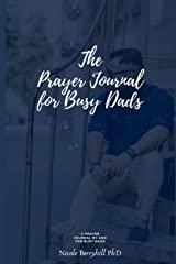 The Prayer Journal for Busy Dads: A Prayer Journal by and for Busy Dads Paperback