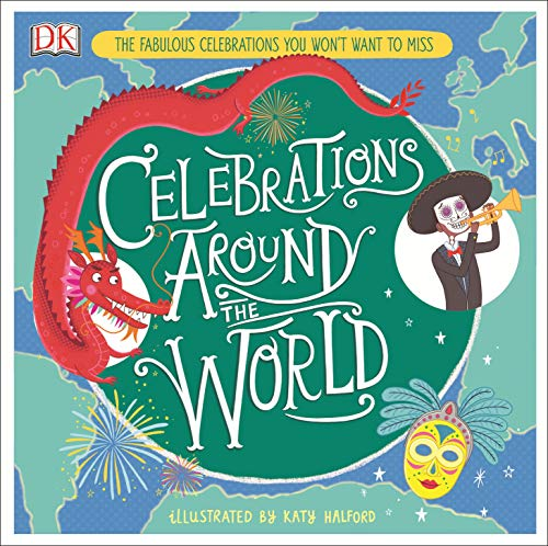 Compare Textbook Prices for Celebrations Around the World: The Fabulous Celebrations you Won't Want to Miss Illustrated Edition ISBN 9781465483904 by Halford, Katy,Halford, Katy