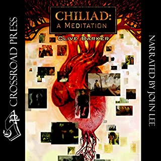 Chiliad     A Meditation              By:                                                                                                                                 Clive Barker                               Narrated by:                                                                                                                                 John Lee                      Length: 1 hr and 56 mins     6 ratings     Overall 3.8