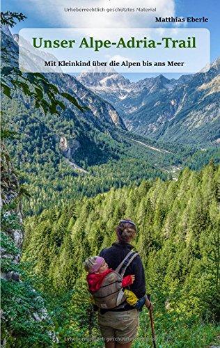 Unser Alpe-Adria-Trail: Mit Kleinkind über die Alpen bis ans Meer