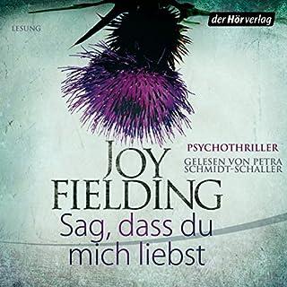 Sag, dass du mich liebst                   Autor:                                                                                                                                 Joy Fielding                               Sprecher:                                                                                                                                 Petra Schmidt-Schaller                      Spieldauer: 6 Std. und 58 Min.     96 Bewertungen     Gesamt 4,0