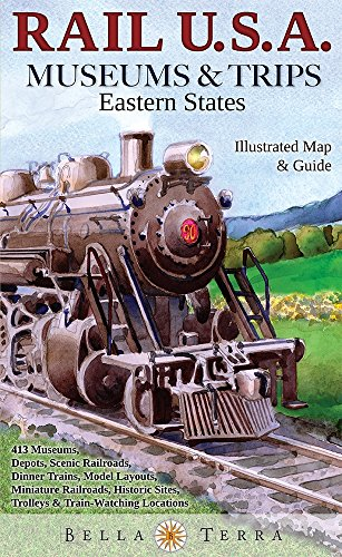 Rail U.S.A. Museums & Trips: Eastern States Illustrated Map & Guide: 334 Museums, Depots, Scenic Railroads, Dinner Trains, Model Layouts, Miniature Ra