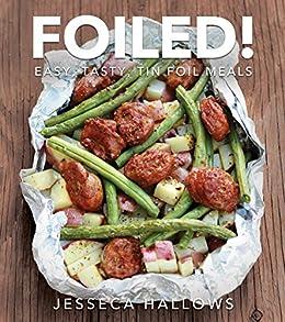 Foiled!: Easy, Tasty Tin Foil Meals by [Jesseca Hallows]