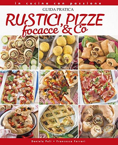 Rustici, pizze, focacce & Co (In cucina con passione)