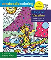 Dogs on Vacation: Puppies at Play to Color and Display (Zendoodle Coloring)