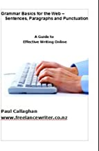 Grammar Basics For the Web- Sentences, Paragraphs and Punctuation. A Guide to Effective Writing Online