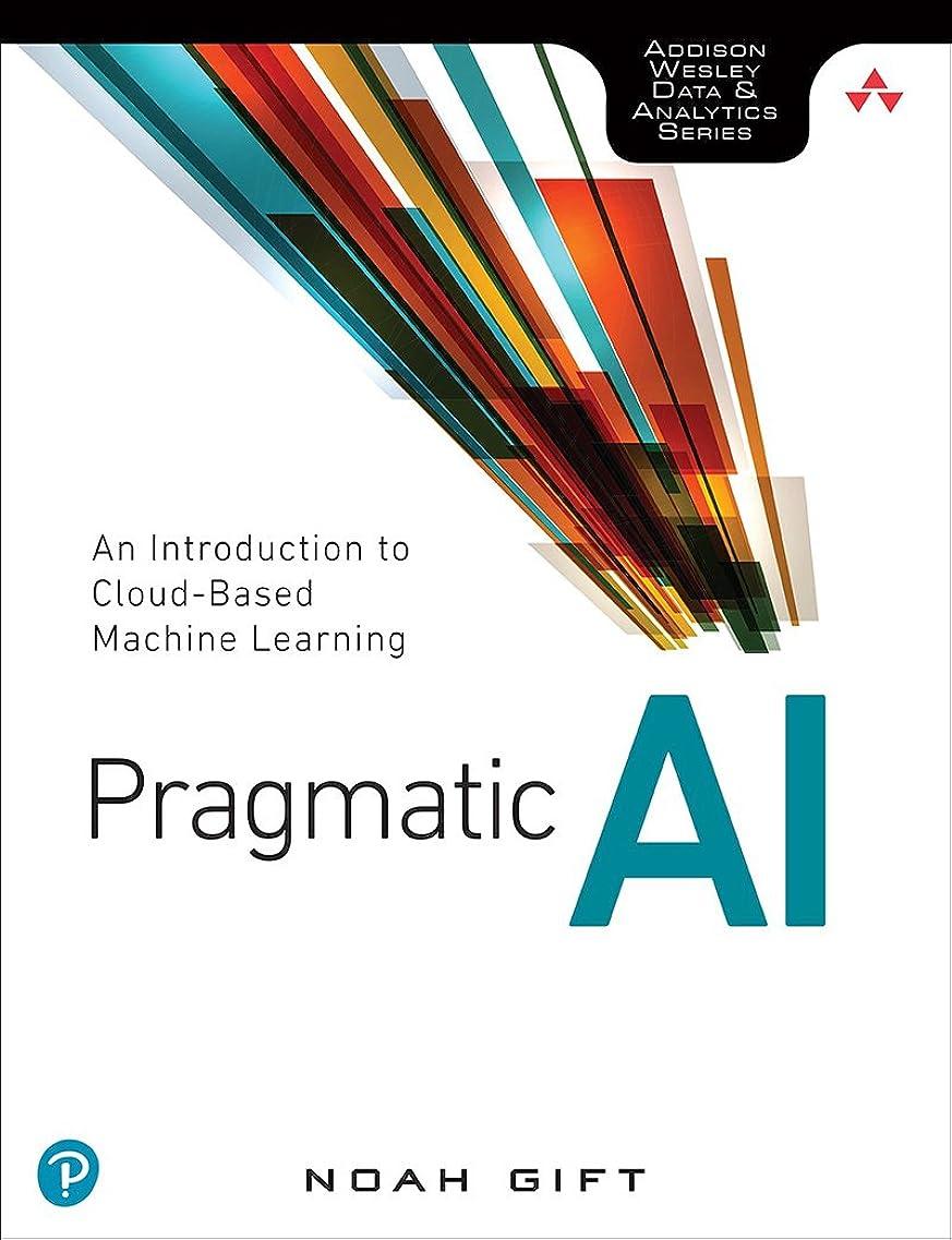 高度つなぐメッセージPragmatic AI: An Introduction to Cloud-Based Machine Learning (Addison Wesley Data & Analytics) (English Edition)