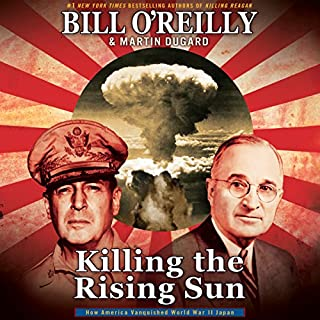 Killing the Rising Sun     How America Vanquished World War II Japan              By:                                                                                                                                 Bill O'Reilly,                                                                                        Martin Dugard                               Narrated by:                                                                                                                                 Robert Petkoff,                                                                                        Bill O'Reilly                      Length: 9 hrs and 21 mins     8,527 ratings     Overall 4.8