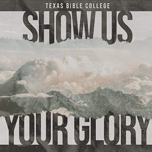 Texas Bible College - Show Us Your Glory (Live) 2019