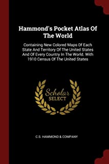 Hammond's Pocket Atlas of the World: Containing New Colored Maps of Each State and Territory of the United States and of E...