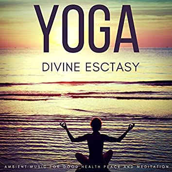 Yoga Divine Ecstasy (Ambient Music For Good Health, Peace And Meditation)