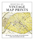 Instant Wall Art - Vintage Map Prints: 45 Ready-to-Frame Illustrations for Your Home Décor