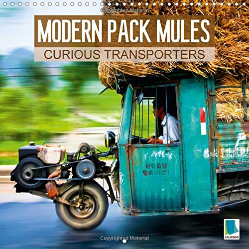 Modern pack mules: Curious transporters (Wall Calendar 2018 300 × 300 mm Square): Fully laden: strange transporters (Monthly calendar, 14 pages )