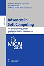 Advances in Soft Computing: 18th Mexican International Conference on Artificial Intelligence, MICAI 2019, Xalapa, Mexico, October 27 – November 2, 2019, ... Notes in Computer Science Book 11835)