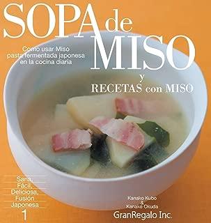 Sopa de Miso & Recetas Con Miso: Como Usar Miso: Pasta Fermentada Japonesa-En La Cocina Diaria (Sana, Facil, Deliciosa, Fusion, Japonesa) (Spanish Edition)