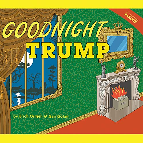 Goodnight Trump     A Parody              By:                                                                                                                                 Erich Origen,                                                                                        Gan Golan                               Narrated by:                                                                                                                                 Wes Studi,                                                                                        DeLana Studi,                                                                                        Ellen Archer,                   and others                 Length: 56 mins     6 ratings     Overall 2.8