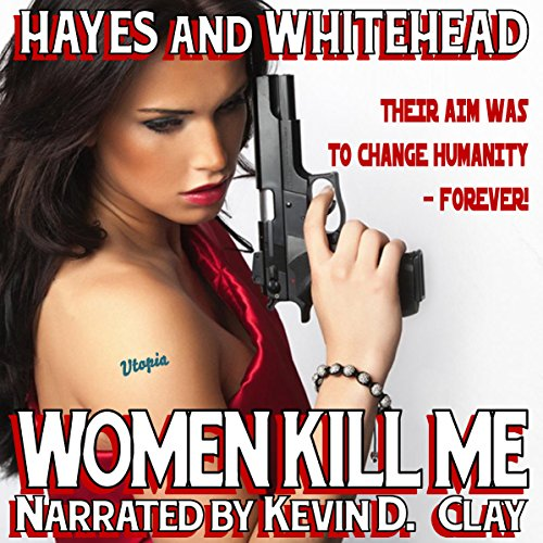 Women Kill Me                   By:                                                                                                                                 Steve Hayes,                                                                                        David Whitehead                               Narrated by:                                                                                                                                 Kevin Clay                      Length: 3 hrs and 36 mins     Not rated yet     Overall 0.0