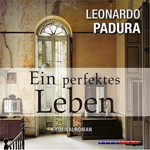 Ein perfektes Leben     Das Havanna-Quartett 1              By:                                                                                                                                 Leonardo Padura                               Narrated by:                                                                                                                                 Martin Armknecht                      Length: 4 hrs and 32 mins     1 rating     Overall 5.0