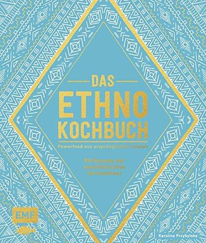 Das Ethno-Kochbuch: Powerfood aus ursprünglichen Zutaten - 60 Rezepte der amerikanischen Ureinwohner