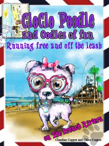 CloClo Poodle & Oodles of Fun on the FRENCH RIVIERA (CloClo Poodle Adventures Kids Learning French Book 1)