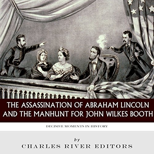 Decisive Moments in History: The Assassination of Abraham Lincoln and the Manhunt for John Wilkes Booth audiobook cover art
