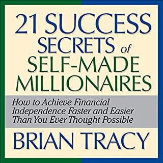 The 21 Success Secrets of Self-Made Millionaires     How to Achieve Financial Independence Faster and Easier Than You Ever Thought Possible              By:                                                                                                                                 Brian Tracy                               Narrated by:                                                                                                                                 Author                      Length: 1 hr and 7 mins     210 ratings     Overall 4.6