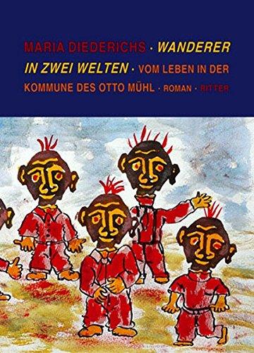 Wanderer in zwei Welten: Vom Leben in der Kommune des Otto Mühl