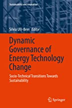 Dynamic Governance of Energy Technology Change: Socio-technical transitions towards sustainability (Sustainability and Innovation)