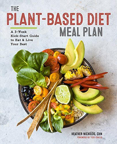 The Plant-Based Diet Meal Plan: A 3-Week Kick-Start Guide to Eat &...