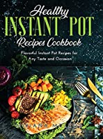 Healthy Instant Pot Recipes Cookbook: Flavorful Instant Pot Recipes for Any Taste and Occasion