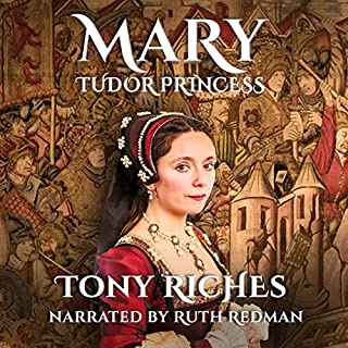 Mary - Tudor Princess                   By:                                                                                                                                 Tony Riches                               Narrated by:                                                                                                                                 Ruth Redman                      Length: 8 hrs and 35 mins     21 ratings     Overall 4.4
