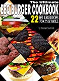 The Ultimate BBQ Burger Cookbook: 22 Best Burger Recipes for the Grill (Master Outdoor Cooking)
