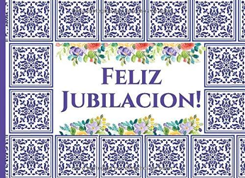 Feliz Jubilacion!: Libro de Visitas para Jubilacion Fiesta Celebracion de Despedida del Jubilado 40 paginas a color para escribir mensajes de despedida 8.25 x 6 in tema talavera española