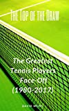 The Top of the Draw: The Greatest Tennis Players Face-Off (1980-2017) (English Edition)