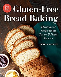 No-Fail Gluten-Free Bread Baking: Classic Bread Recipes for the Texture and Flavor You Love by [Pamela Ellgen]