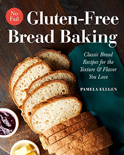 No-Fail Gluten-Free Bread Baking: Classic Bread Recipes for the Texture and Flavor You Love