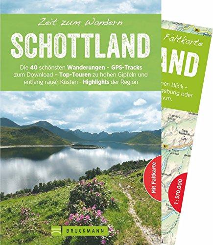 Zeit zum Wandern Schottland: Die 40 schönsten Wanderungen – GPS-Tracks zum Download – Top-Touren zu hohen Gipfeln und entlang rauer Küsten – Highlights der Region