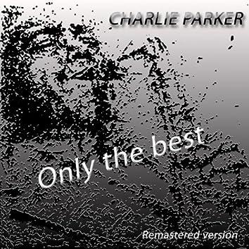 Charlie Parker: Only The Best (Remastered Version)