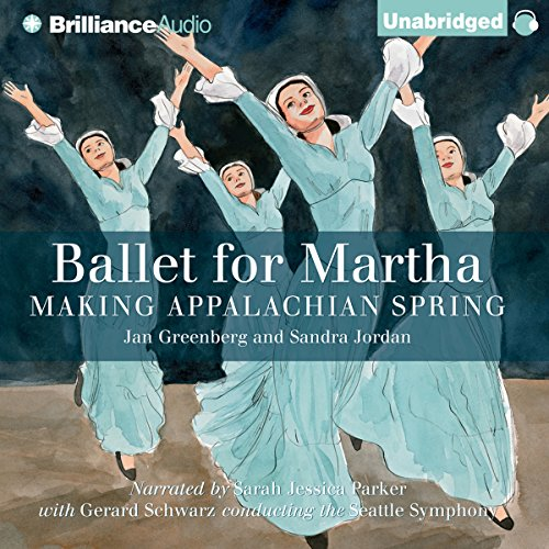 Ballet for Martha     Making Appalachian Spring              By:                                                                                                                                 Jan Greenberg,                                                                                        Sandra Jordan                               Narrated by:                                                                                                                                 Sarah Jessica Parker,                                                                                        The Seattle Symphony conducted by Gerard Schwarz                      Length: 45 mins     5 ratings     Overall 4.0