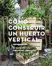 Cómo construir un huerto vertical: 20 proyectos para